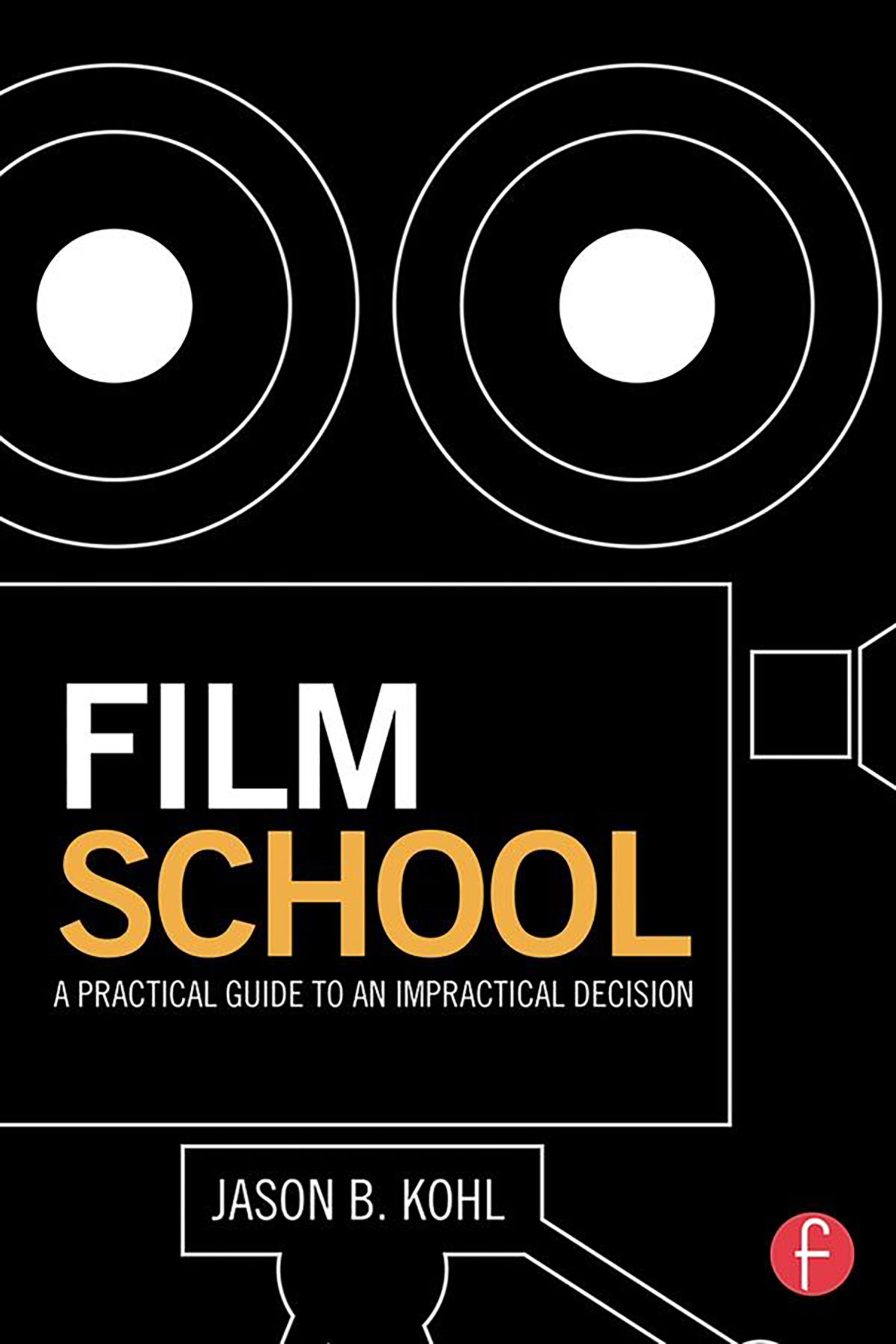 film_school_a_practical_guide_to_an_impractical_decision_jason_b_kohl_01