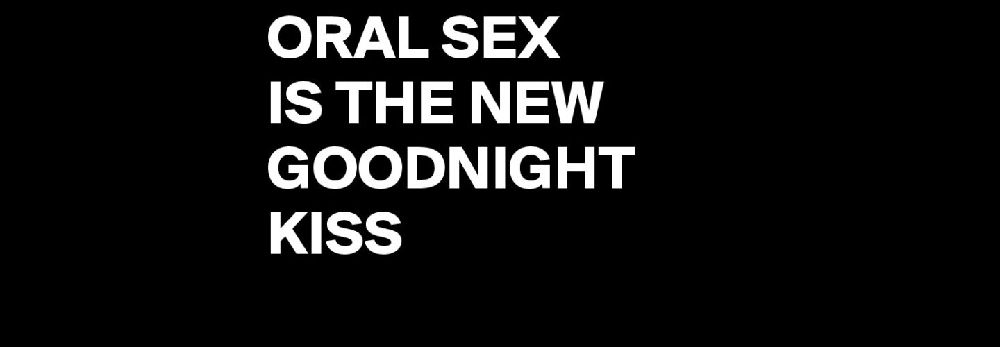 oral sex is the goodnight kiss